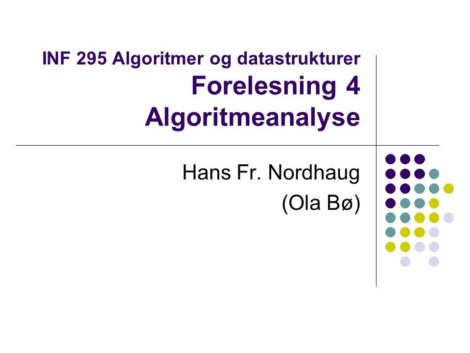 INF 295 Algoritmer og datastrukturer Forelesning 4 Algoritmeanalyse Hans Fr. Nordhaug (Ola Bø)
