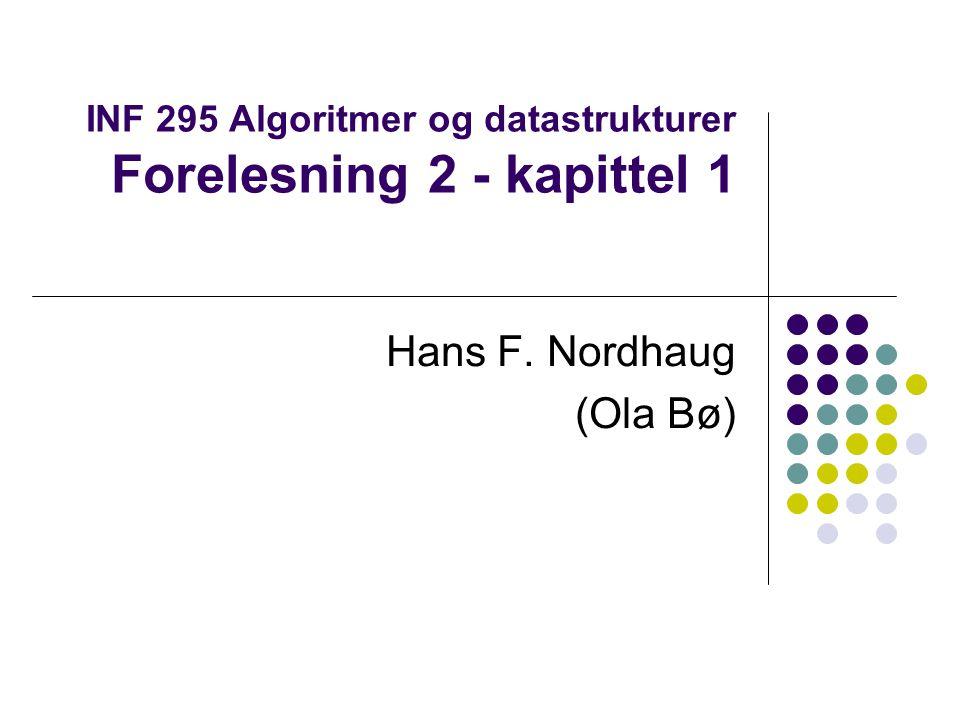 INF 295 Algoritmer og datastrukturer Forelesning 2 - kapittel 1 Hans F. Nordhaug (Ola Bø)