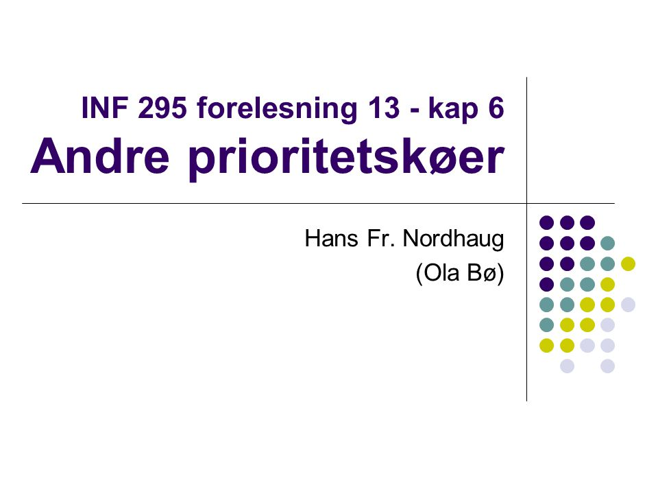 INF 295 forelesning 13 - kap 6 Andre prioritetskøer Hans Fr. Nordhaug (Ola Bø)