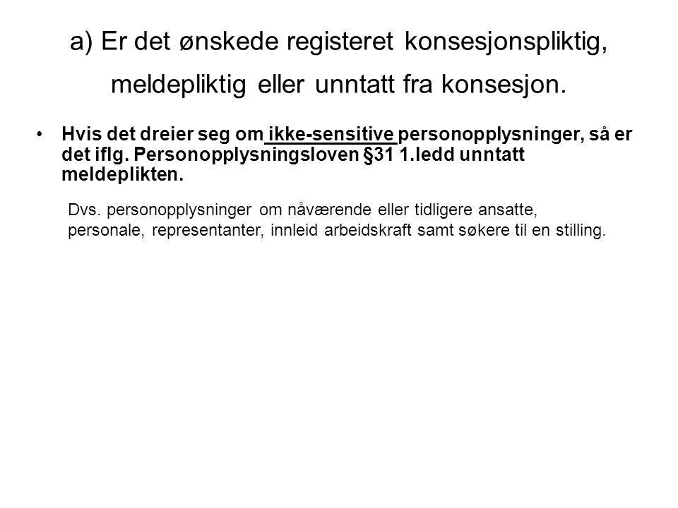 a) Er det ønskede registeret konsesjonspliktig, meldepliktig eller unntatt fra konsesjon.