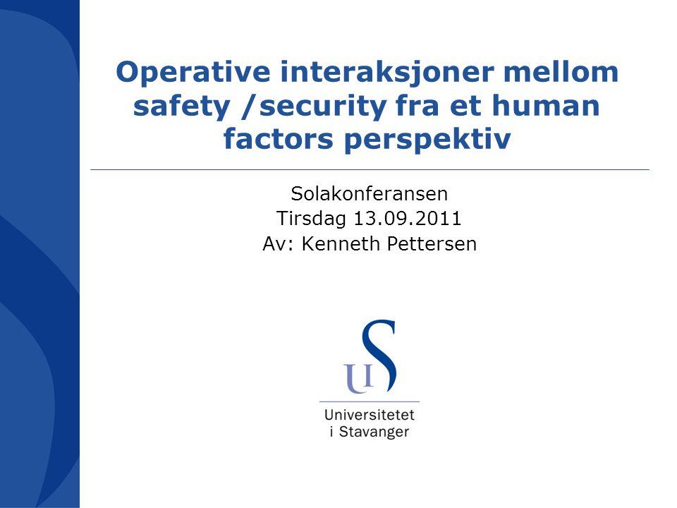 Operative interaksjoner mellom safety /security fra et human factors perspektiv Solakonferansen Tirsdag 13.09.2011 Av: Kenneth Pettersen