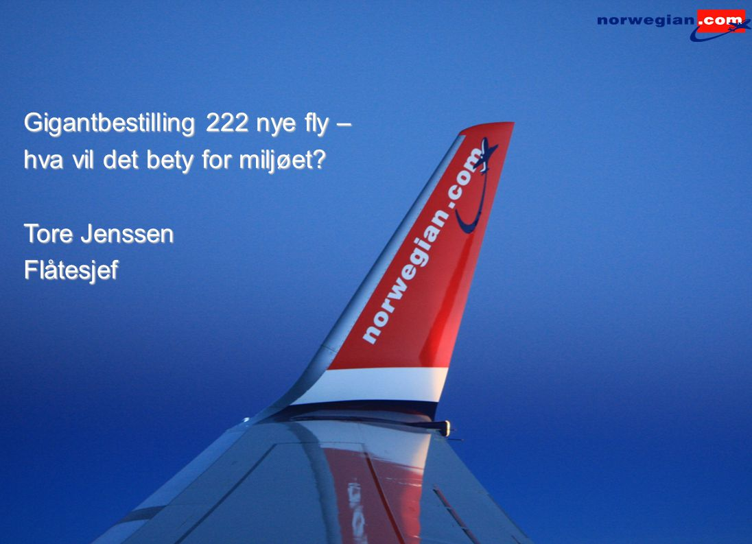 Gigantbestilling 222 nye fly – hva vil det bety for miljøet? Tore Jenssen Flåtesjef