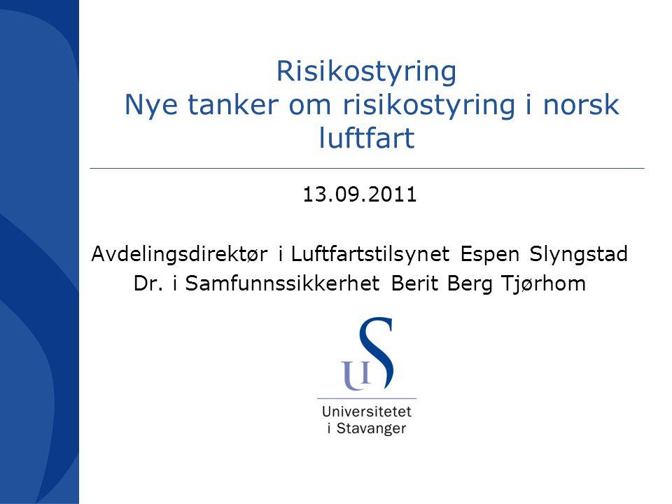 Risikostyring Nye tanker om risikostyring i norsk luftfart 13.09.2011 Avdelingsdirektør i Luftfartstilsynet Espen Slyngstad Dr.
