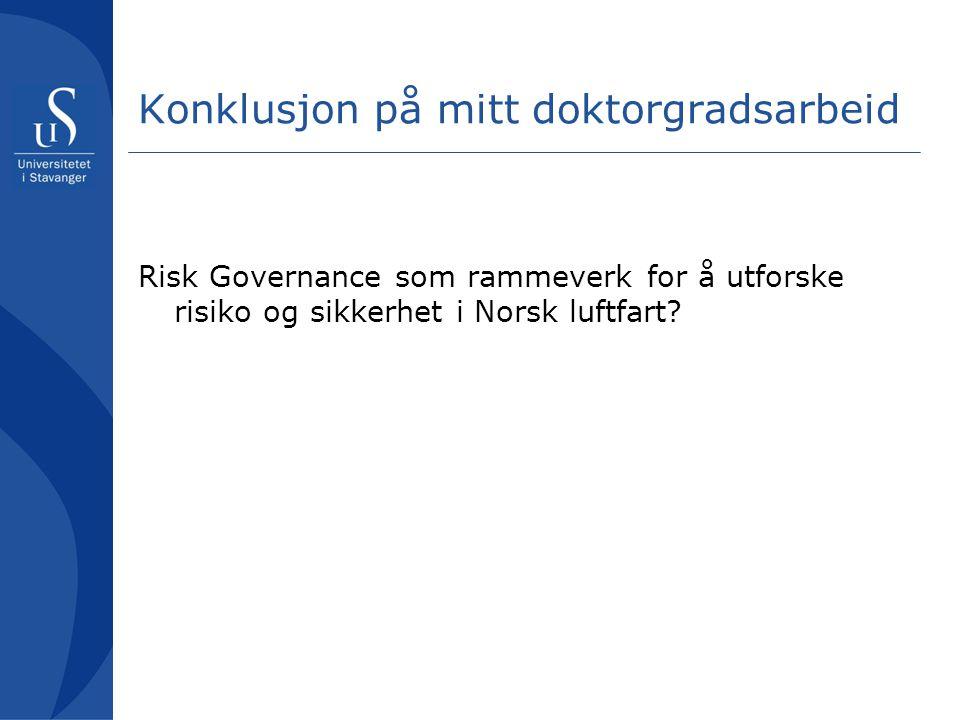 Konklusjon på mitt doktorgradsarbeid Risk Governance som rammeverk for å utforske risiko og sikkerhet i Norsk luftfart?