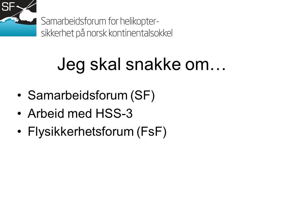 Jeg skal snakke om… Samarbeidsforum (SF) Arbeid med HSS-3 Flysikkerhetsforum (FsF)