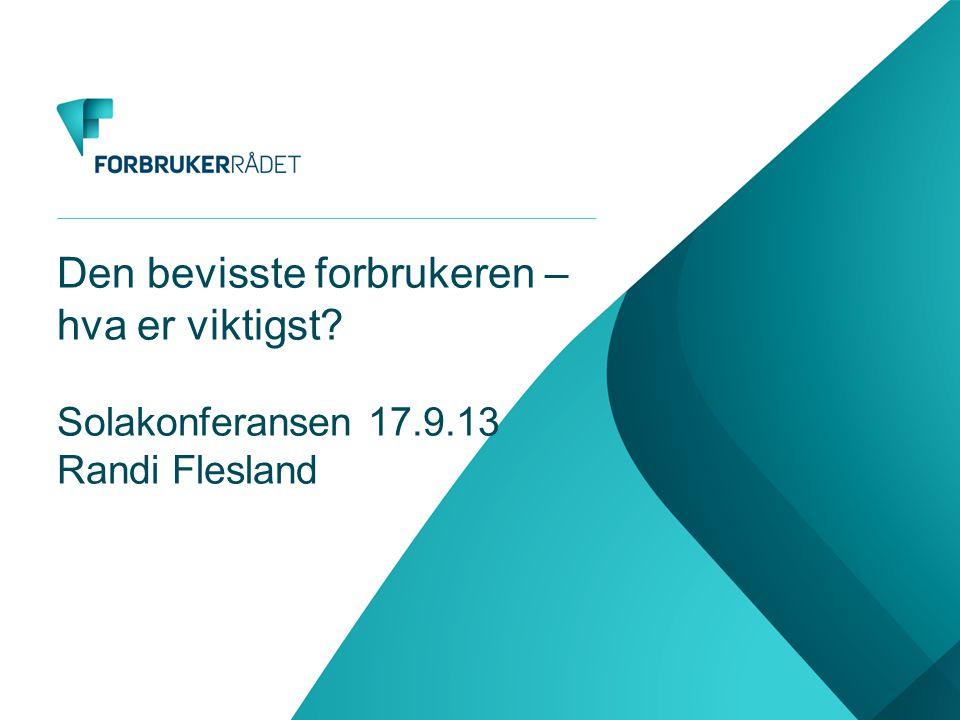 Den bevisste forbrukeren – hva er viktigst Solakonferansen 17.9.13 Randi Flesland