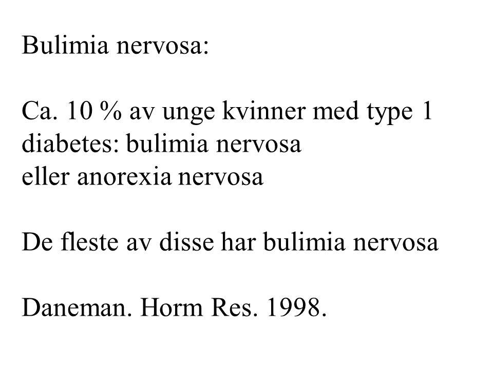 Bulimia nervosa: Ca. 10 % av unge kvinner med type 1 diabetes: bulimia nervosa eller anorexia nervosa De fleste av disse har bulimia nervosa Daneman.