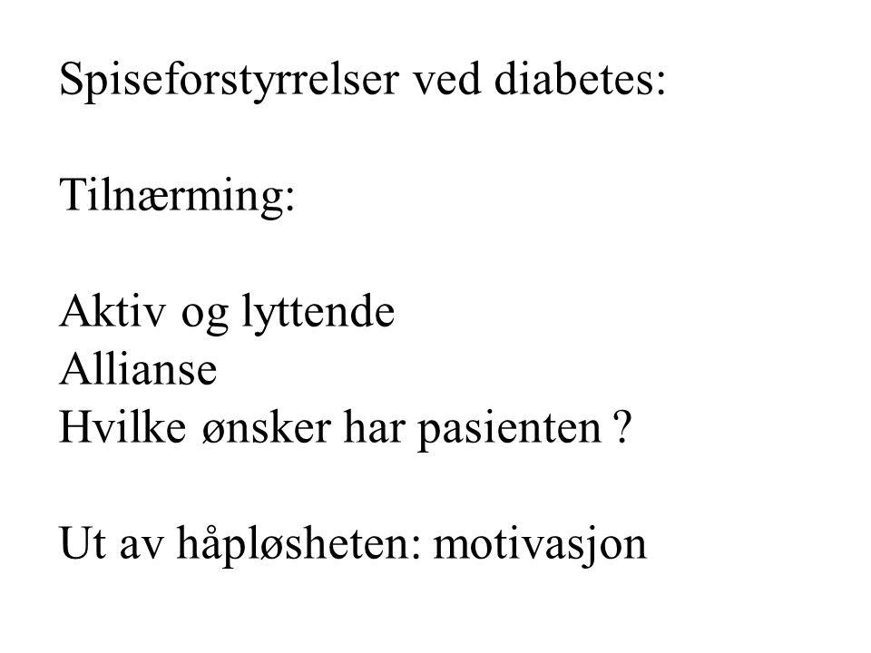 Spiseforstyrrelser ved diabetes: Tilnærming: Aktiv og lyttende Allianse Hvilke ønsker har pasienten ? Ut av håpløsheten: motivasjon