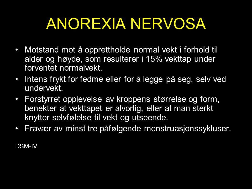 ANOREXIA NERVOSA Motstand mot å opprettholde normal vekt i forhold til alder og høyde, som resulterer i 15% vekttap under forventet normalvekt. Intens