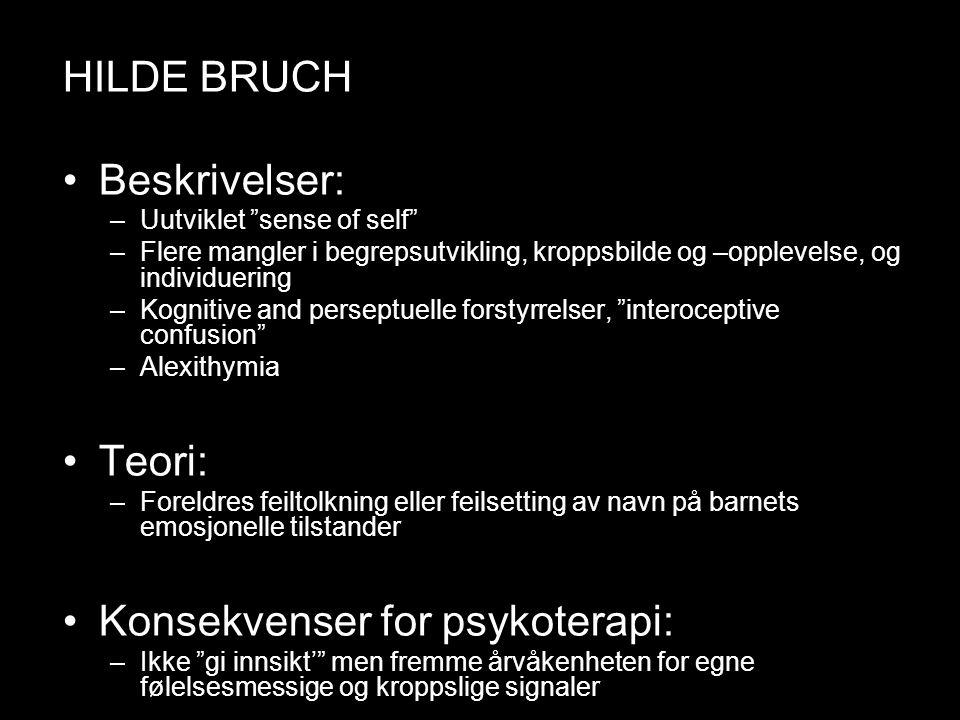 """Hilde Bruch HILDE BRUCH Beskrivelser: –Uutviklet """"sense of self"""" –Flere mangler i begrepsutvikling, kroppsbilde og –opplevelse, og individuering –Kogn"""