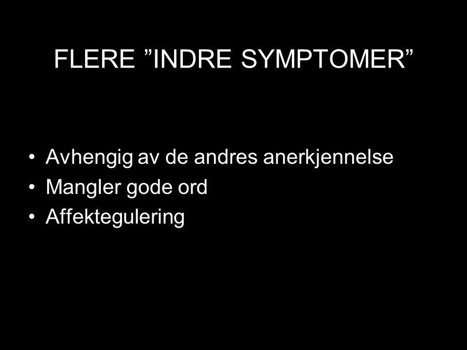 """FLERE """"INDRE SYMPTOMER"""" Avhengig av de andres anerkjennelse Mangler gode ord Affektegulering"""