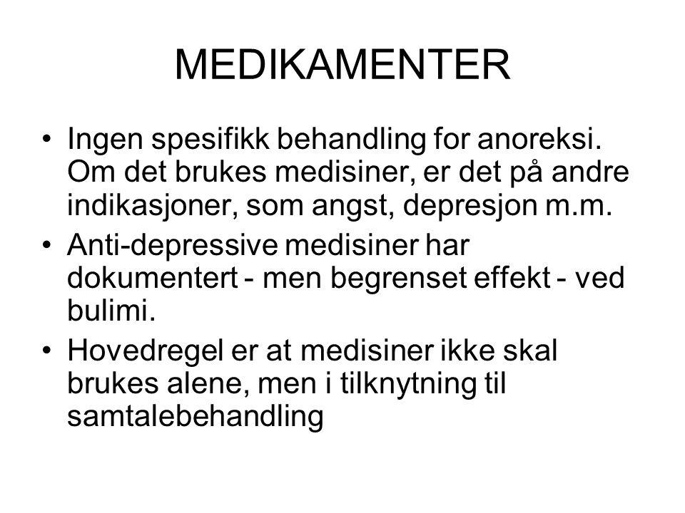 MEDIKAMENTER Ingen spesifikk behandling for anoreksi. Om det brukes medisiner, er det på andre indikasjoner, som angst, depresjon m.m. Anti-depressive