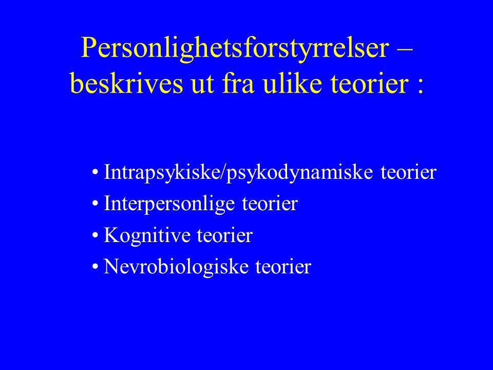Personlighetsforstyrrelser – beskrives ut fra ulike teorier : Intrapsykiske/psykodynamiske teorier Interpersonlige teorier Kognitive teorier Nevrobiologiske teorier