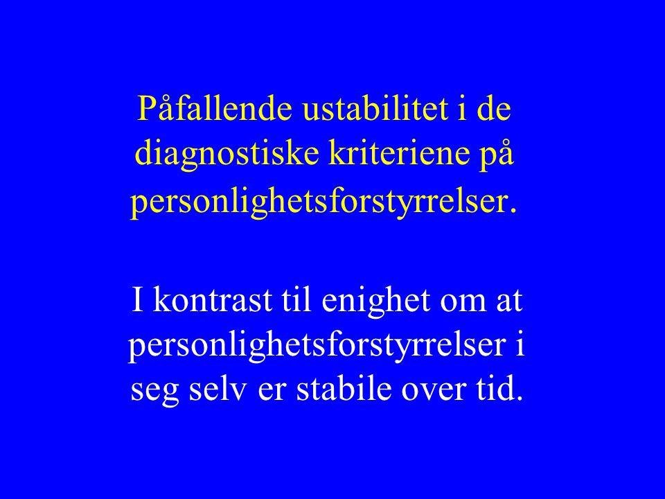 Påfallende ustabilitet i de diagnostiske kriteriene på personlighetsforstyrrelser.