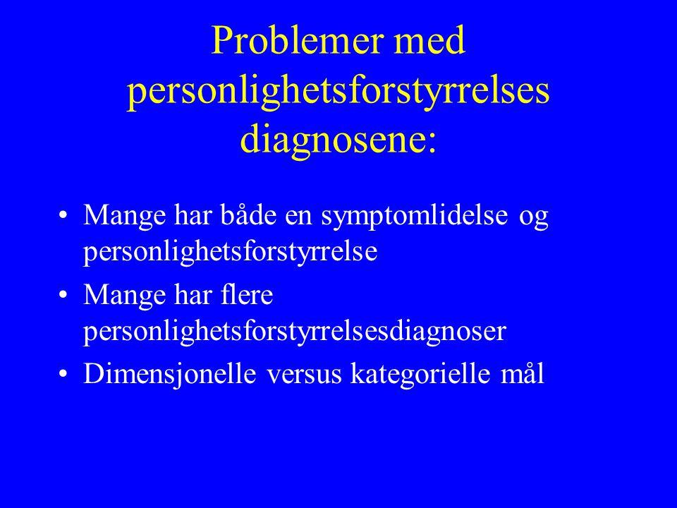 Problemer med personlighetsforstyrrelses diagnosene: Mange har både en symptomlidelse og personlighetsforstyrrelse Mange har flere personlighetsforstyrrelsesdiagnoser Dimensjonelle versus kategorielle mål