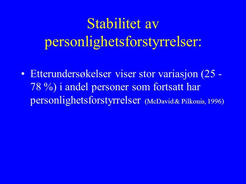 Stabilitet av personlighetsforstyrrelser: Etterundersøkelser viser stor variasjon (25 - 78 %) i andel personer som fortsatt har personlighetsforstyrrelser (McDavid & Pilkonis, 1996)