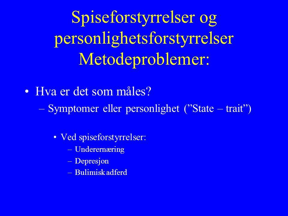 Spiseforstyrrelser og personlighetsforstyrrelser Metodeproblemer: Hva er det som måles.