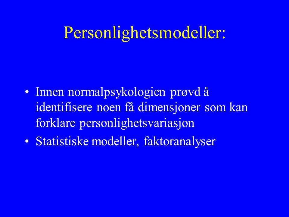 Personlighetsmodeller: Innen normalpsykologien prøvd å identifisere noen få dimensjoner som kan forklare personlighetsvariasjon Statistiske modeller, faktoranalyser