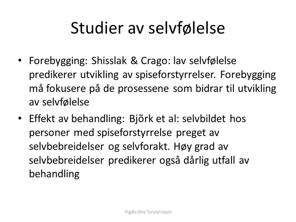 Vigdis Wie Torsteinsson Studier av selvfølelse Forebygging: Shisslak & Crago: lav selvfølelse predikerer utvikling av spiseforstyrrelser. Forebygging