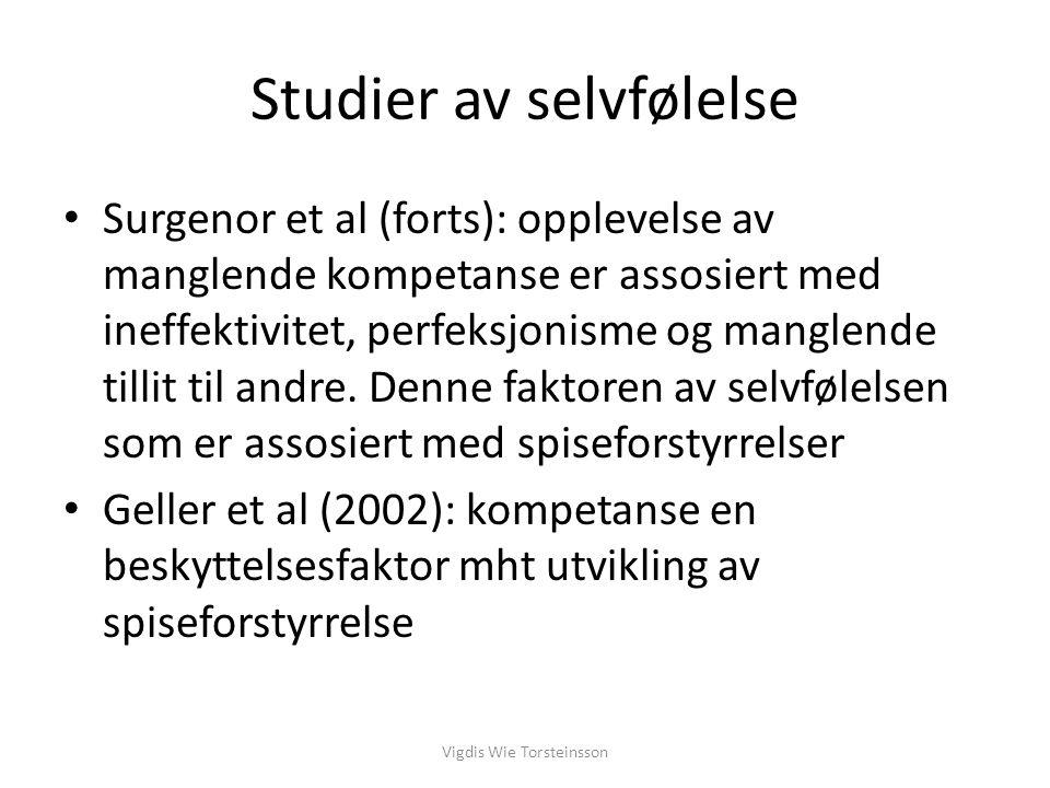 Vigdis Wie Torsteinsson Studier av selvfølelse Surgenor et al (forts): opplevelse av manglende kompetanse er assosiert med ineffektivitet, perfeksjoni