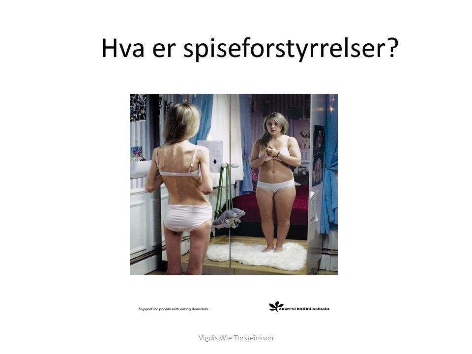 Hva er spiseforstyrrelser? Vigdis Wie Torsteinsson