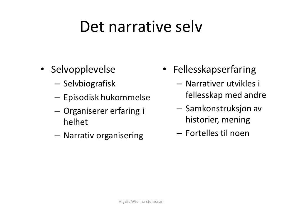 Det narrative selv Selvopplevelse – Selvbiografisk – Episodisk hukommelse – Organiserer erfaring i helhet – Narrativ organisering Fellesskapserfaring