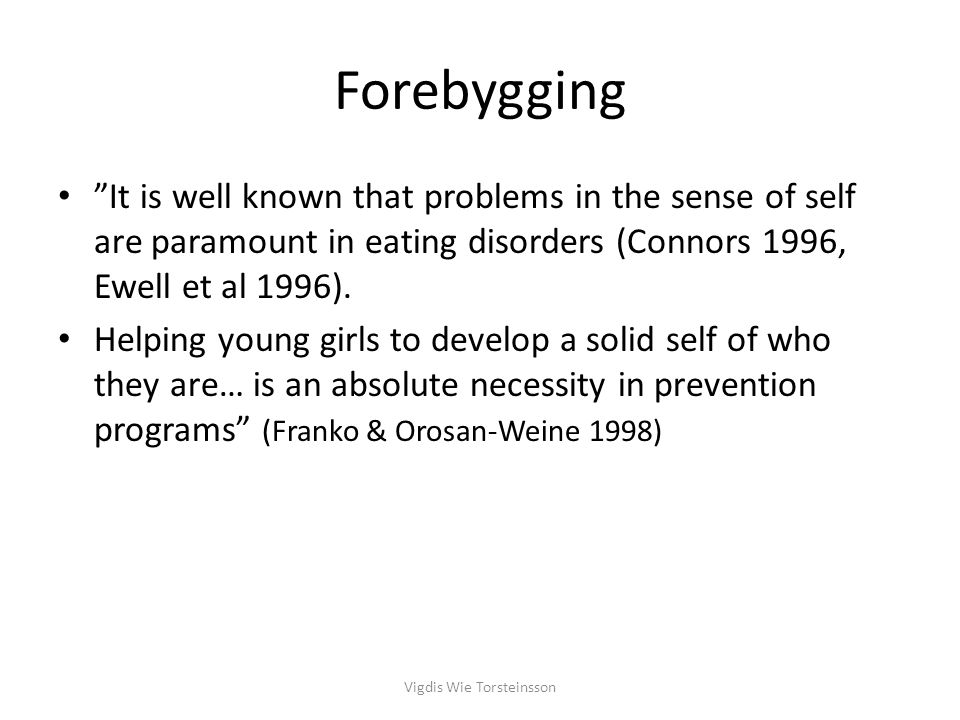 "Forebygging ""It is well known that problems in the sense of self are paramount in eating disorders (Connors 1996, Ewell et al 1996). Helping young gir"