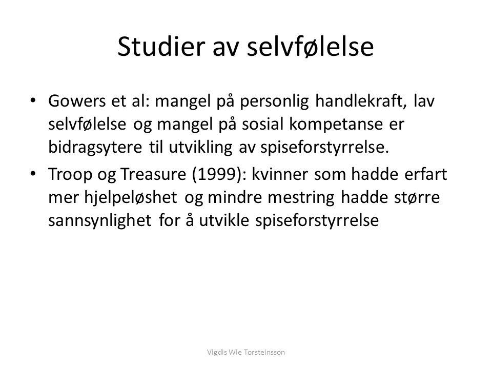 Vigdis Wie Torsteinsson Studier av selvfølelse Gowers et al: mangel på personlig handlekraft, lav selvfølelse og mangel på sosial kompetanse er bidrag