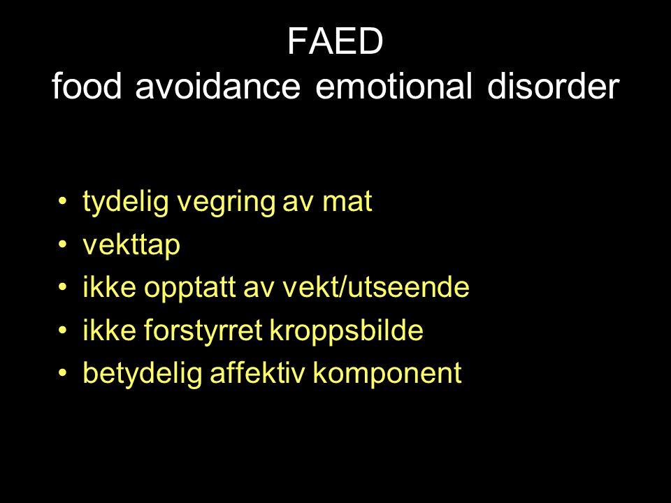 FAED food avoidance emotional disorder tydelig vegring av mat vekttap ikke opptatt av vekt/utseende ikke forstyrret kroppsbilde betydelig affektiv komponent