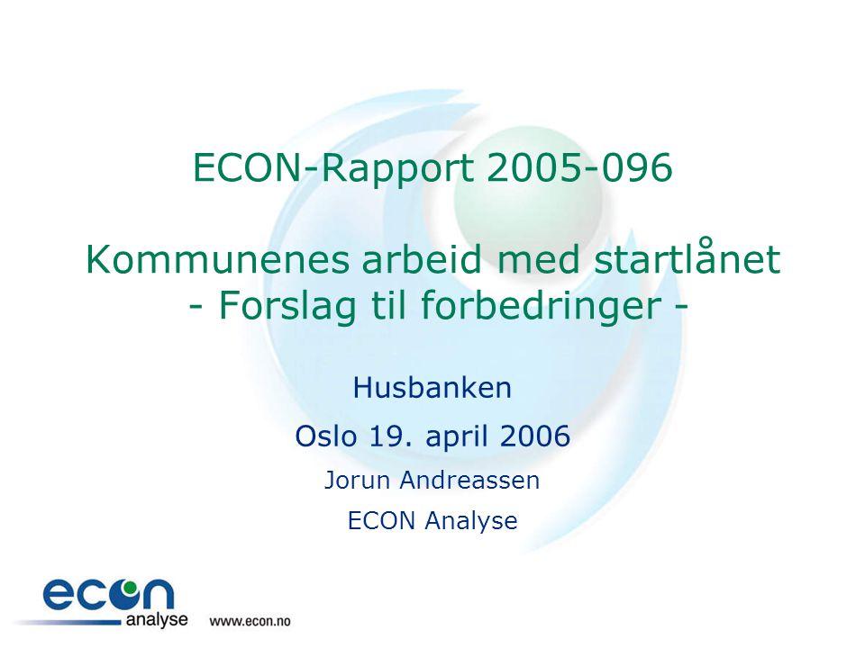 ECON-Rapport 2005-096 Kommunenes arbeid med startlånet - Forslag til forbedringer - Husbanken Oslo 19. april 2006 Jorun Andreassen ECON Analyse