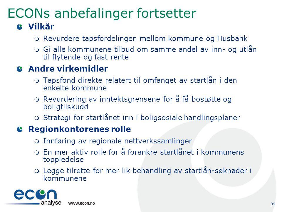 39 ECONs anbefalinger fortsetter Vilkår  Revurdere tapsfordelingen mellom kommune og Husbank  Gi alle kommunene tilbud om samme andel av inn- og utl