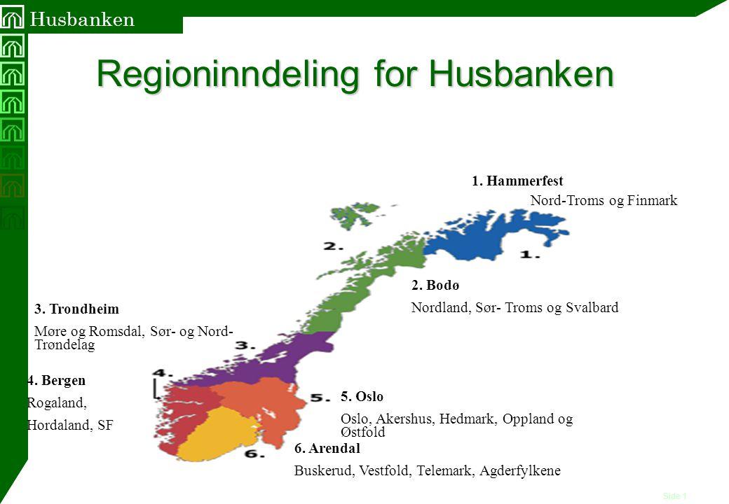 Side 1 Husbanken Regioninndeling for Husbanken 1. Hammerfest Nord-Troms og Finmark 2. Bodø Nordland, Sør- Troms og Svalbard 3. Trondheim Møre og Romsd