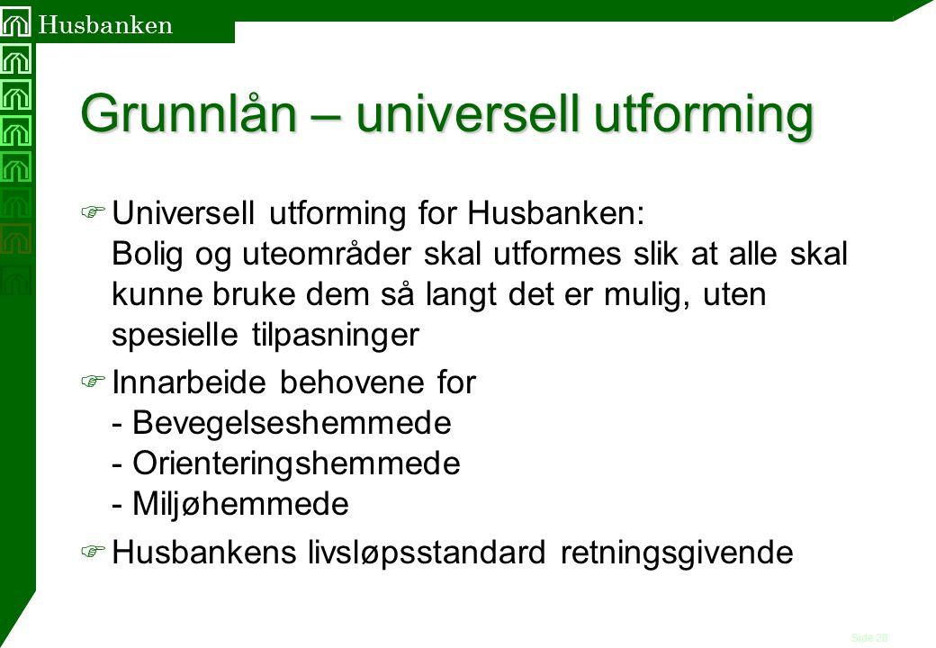 Side 28 Husbanken Grunnlån – universell utforming F Universell utforming for Husbanken: Bolig og uteområder skal utformes slik at alle skal kunne bruk