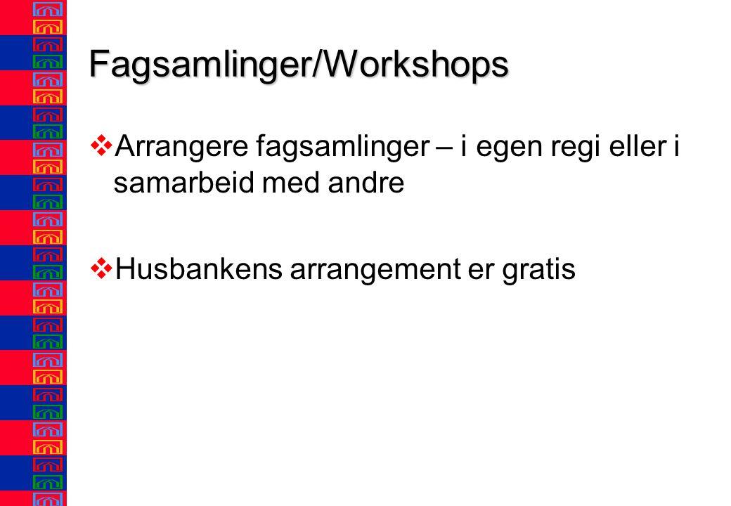 Fagsamlinger/Workshops vArrangere fagsamlinger – i egen regi eller i samarbeid med andre vHusbankens arrangement er gratis