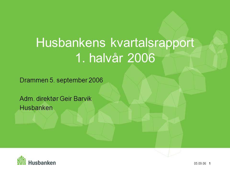 05.09.06 1 Husbankens kvartalsrapport 1. halvår 2006 Drammen 5. september 2006 Adm. direktør Geir Barvik Husbanken