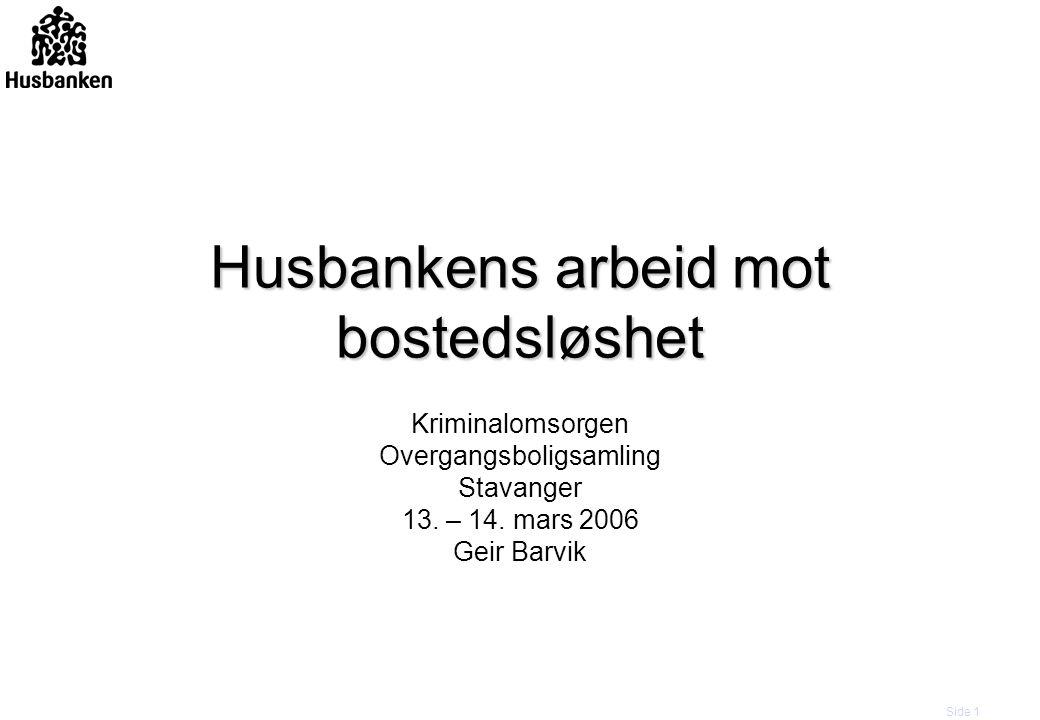 Side 1 Husbankens arbeid mot bostedsløshet Kriminalomsorgen Overgangsboligsamling Stavanger 13. – 14. mars 2006 Geir Barvik