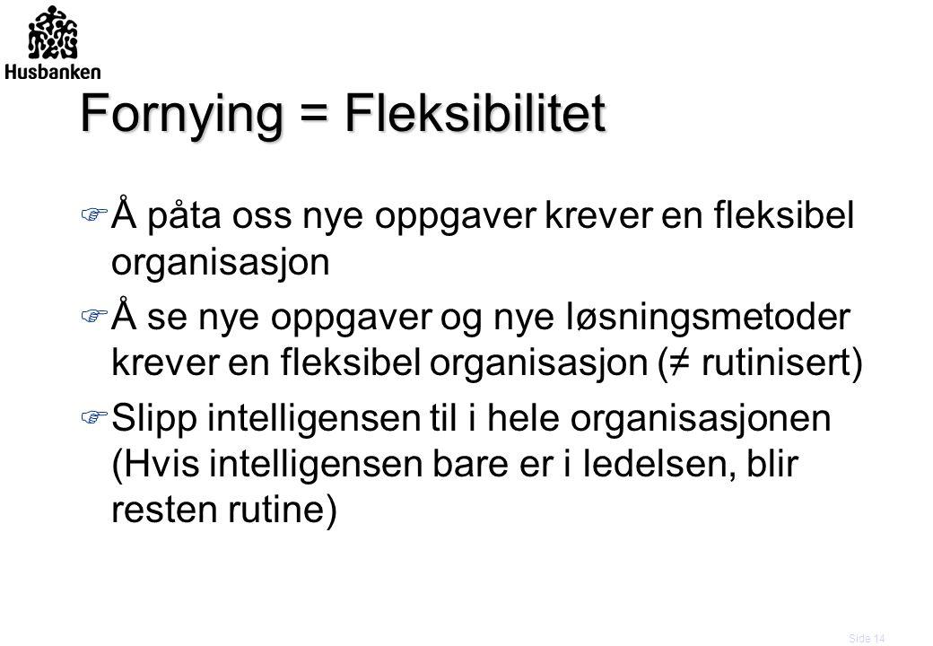 Side 14 Fornying = Fleksibilitet F Å påta oss nye oppgaver krever en fleksibel organisasjon F Å se nye oppgaver og nye løsningsmetoder krever en fleks