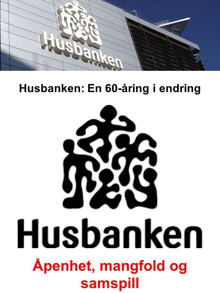 Åpenhet, mangfold og samspill Husbanken: En 60-åring i endring
