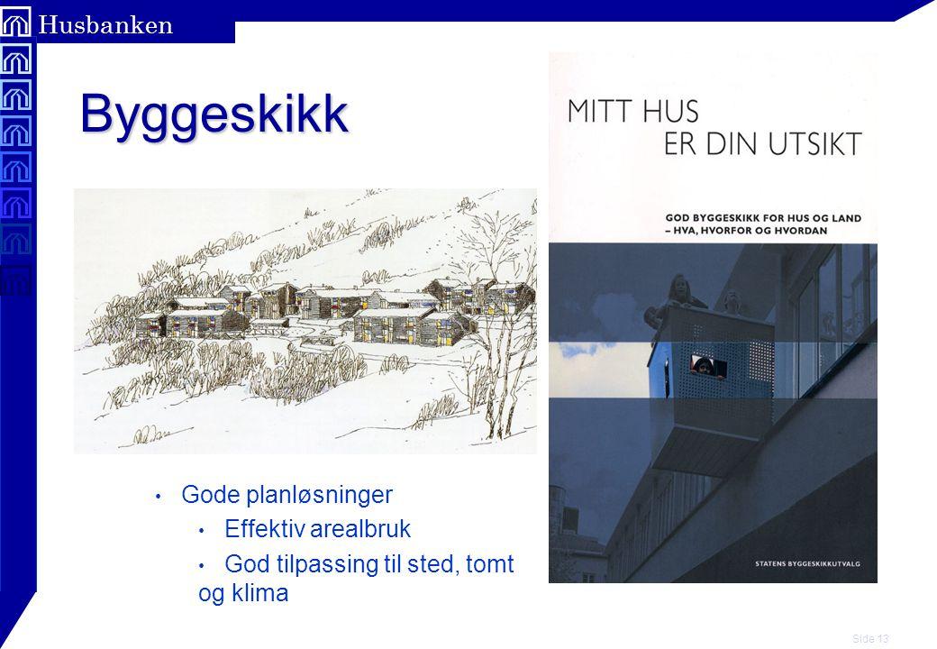 Side 13 Husbanken Byggeskikk Gode planløsninger Effektiv arealbruk God tilpassing til sted, tomt og klima