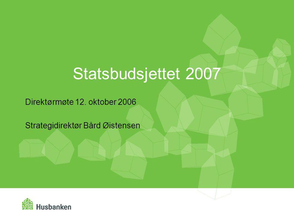 Statsbudsjettet 2007 Direktørmøte 12. oktober 2006 Strategidirektør Bård Øistensen