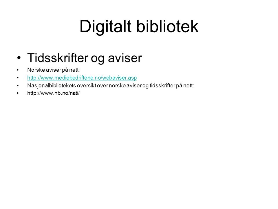 Digitalt bibliotek Tidsskrifter og aviser Norske aviser på nett: http://www.mediebedriftene.no/webaviser.asp Nasjonalbibliotekets oversikt over norske