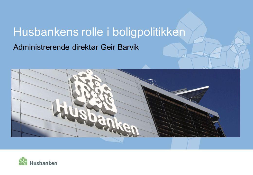 Administrerende direktør Geir Barvik Husbankens rolle i boligpolitikken