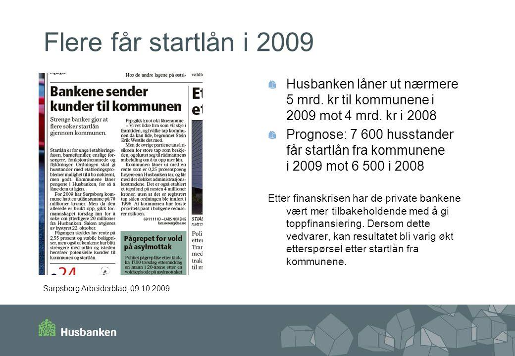 Flere får startlån i 2009 Husbanken låner ut nærmere 5 mrd. kr til kommunene i 2009 mot 4 mrd. kr i 2008 Prognose: 7 600 husstander får startlån fra k