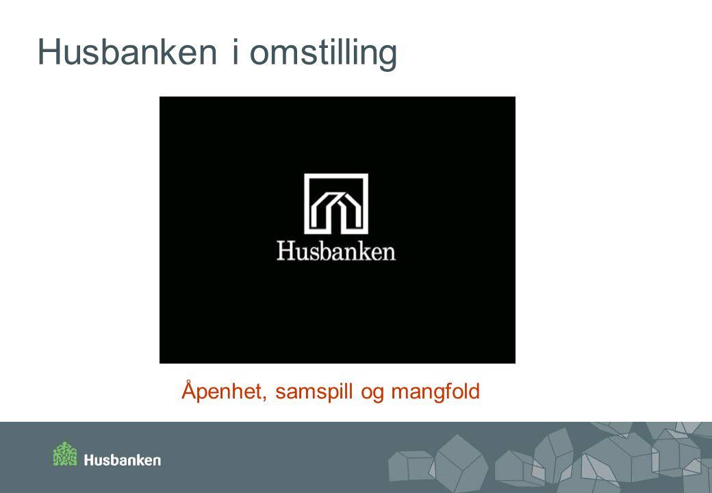 Husbanken i omstilling Åpenhet, samspill og mangfold