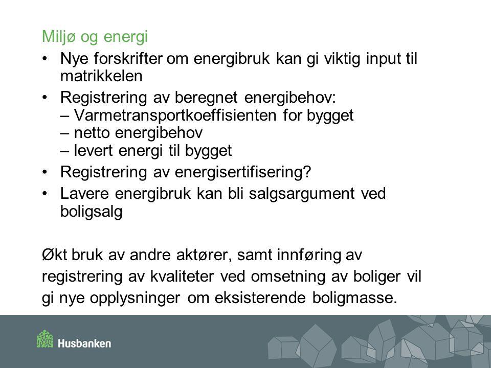 Miljø og energi Nye forskrifter om energibruk kan gi viktig input til matrikkelen Registrering av beregnet energibehov: – Varmetransportkoeffisienten
