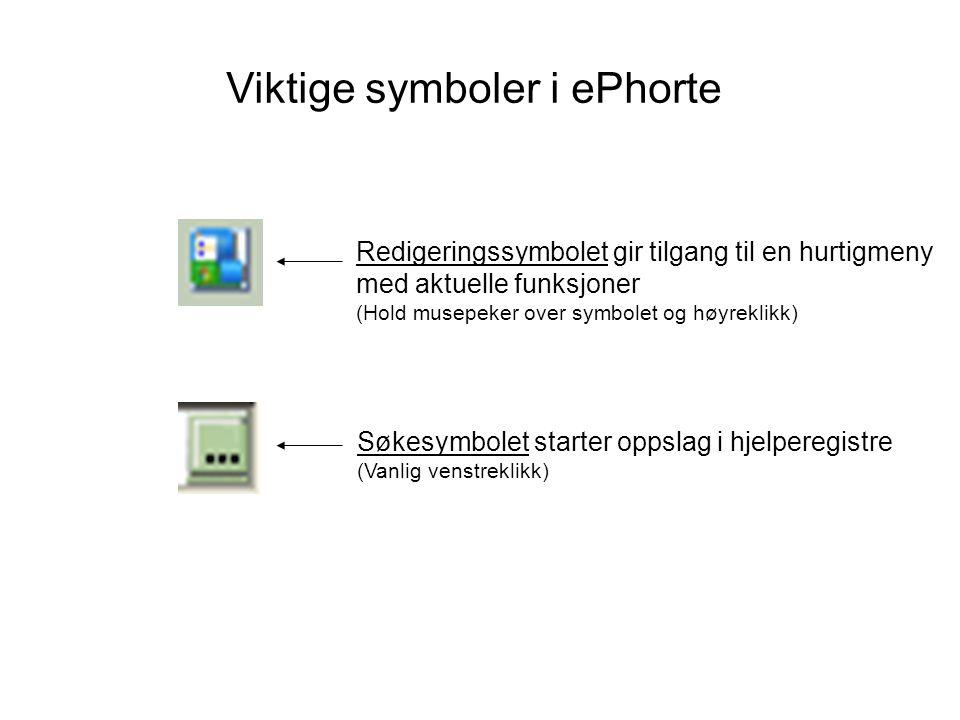 Viktige symboler i ePhorte Redigeringssymbolet gir tilgang til en hurtigmeny med aktuelle funksjoner (Hold musepeker over symbolet og høyreklikk) Søke