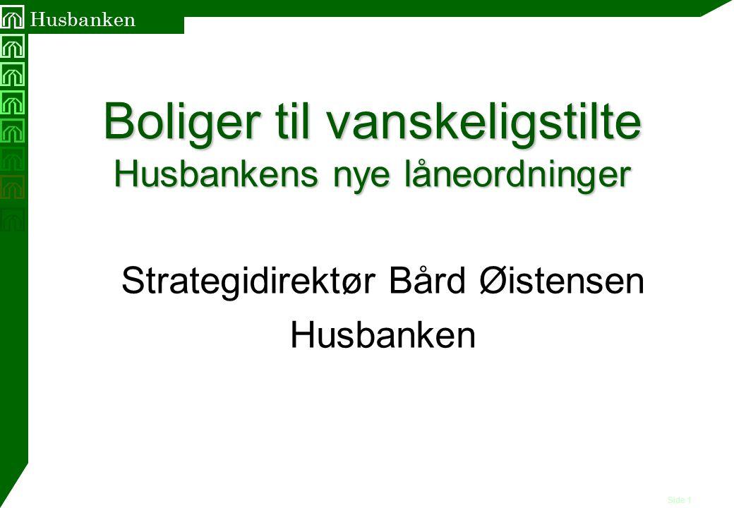 Side 1 Husbanken Boliger til vanskeligstilte Husbankens nye låneordninger Strategidirektør Bård Øistensen Husbanken