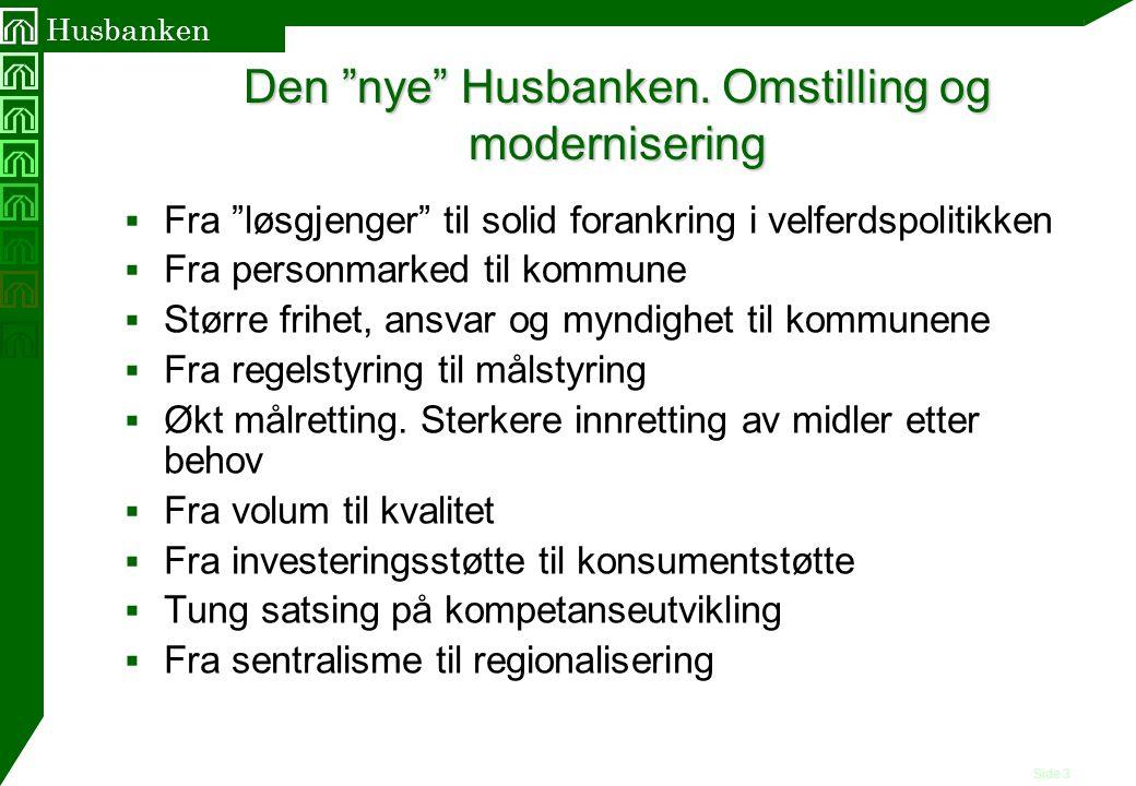 """Side 3 Husbanken Den """"nye"""" Husbanken. Omstilling og modernisering  Fra """"løsgjenger"""" til solid forankring i velferdspolitikken  Fra personmarked til"""