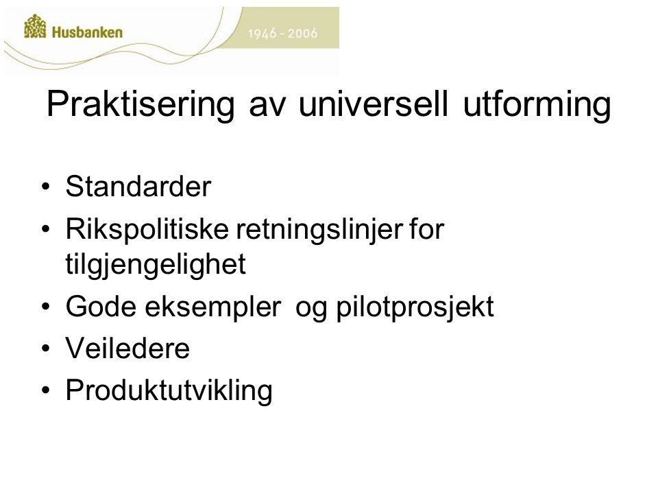 Praktisering av universell utforming Standarder Rikspolitiske retningslinjer for tilgjengelighet Gode eksempler og pilotprosjekt Veiledere Produktutvikling