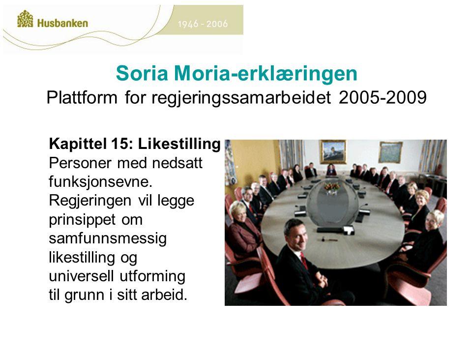 Soria Moria-erklæringen Plattform for regjeringssamarbeidet 2005-2009 Kapittel 15: Likestilling Personer med nedsatt funksjonsevne.